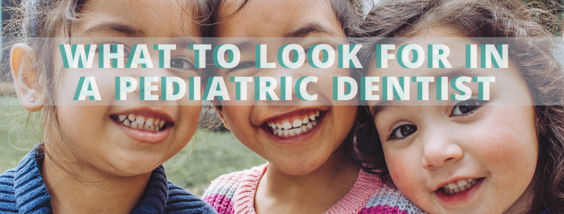 what to look for in a pediatric dentist