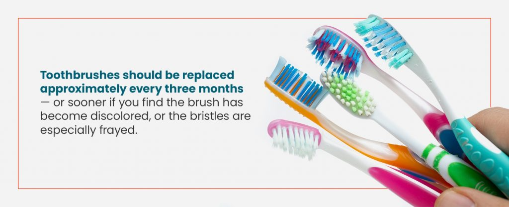 Toothbrushes should be replaced every 3 months