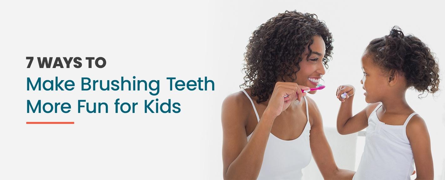 7 ways to make brushing teeth more fun for kids